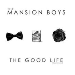 The Mansion Boys The Good Life (producer, vocals) [D 2010]